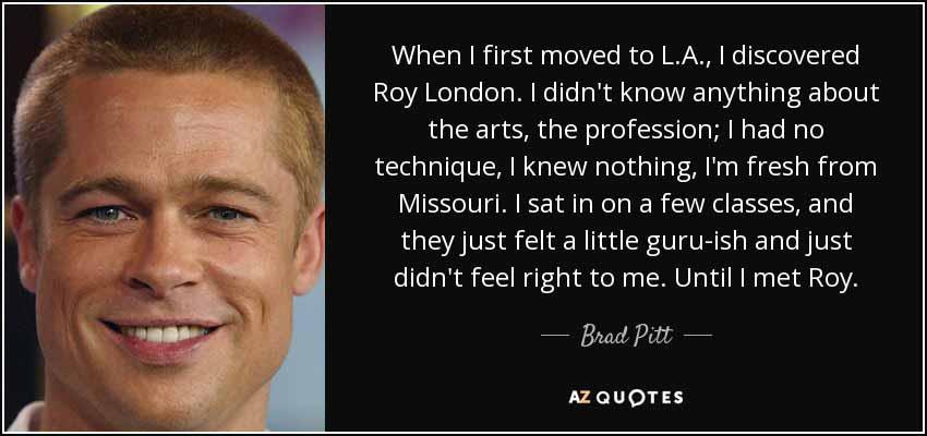 Brad Pitt Quote on Roy London