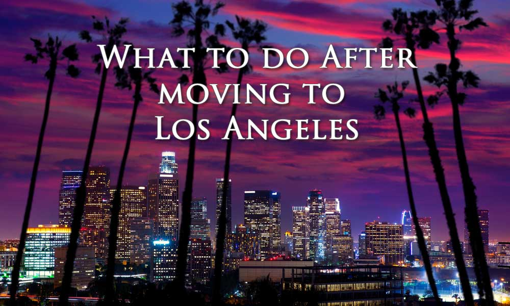 12 Step Checklist For What To Do After Moving To Los Angeles