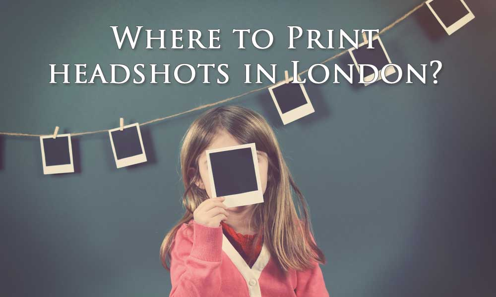 15 Places To Print Your Headshots In London That S Affordable