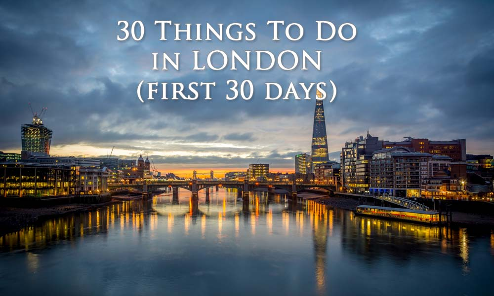 30 Things To Do In Your First 30 Days In London